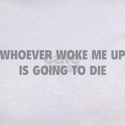 Whoever Woke Me Up Tee