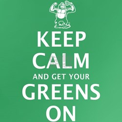Keep calm and get your greens on T
