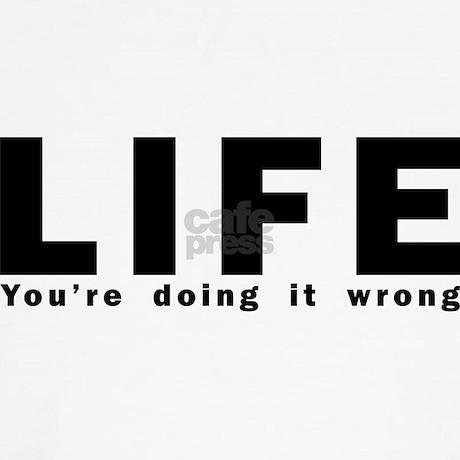 life_youre_doing_it_wrong_dog_tshirt.jpg