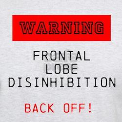 Frontal lobe disinhibition - back off T-Shirt