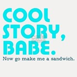 Cool story, babe. Now go make me a sandwich. Shot