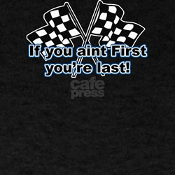 If you aint first you're last Black T-Shirt