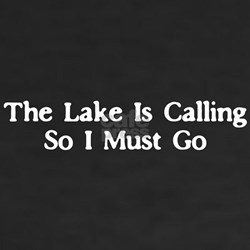 The Lake Is Calling So I Must Go Shirt