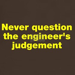 Never question the engineer's judegement T-Shirt