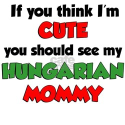 Think Im Cute Hungarian Mommy Infant T-Shirt