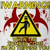 Warning - Zombies come, Im Tripping you Drinking G