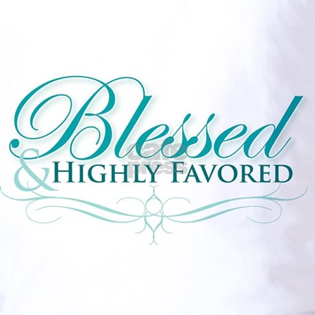 I Am Blessed And Highly Favored Quotes Blessed And Hig...
