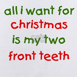 Gifts for All I Want For Christmas Is My Two Front Teeth ...