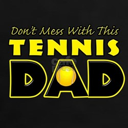 Dont Mess With This Tennis Dad copy.png Tee
