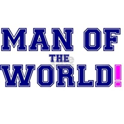 MAN OF THE WORLD!