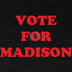 VOTE FOR MADISON T-Shirt