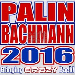 Bachmann Palin President 2016 Crazy Back T-Shirt