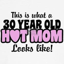 30 Year Old Hot Mom Tee