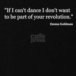 """If I can't dance I don't want to be part of your"
