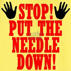 Put The Needle Down T