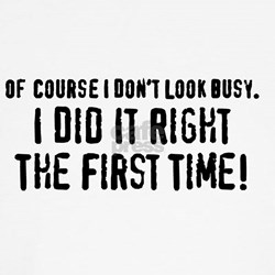 Of Course I Dont Look Busy. I Did It Right The Fir