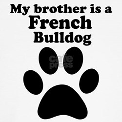 My Brother Is A French Bulldog T-Shirt