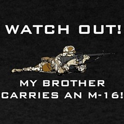 MY BROTHER CARRIES AN M-16 T-Shirt