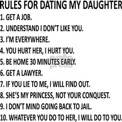 the ten commandments of dating my daughter However, in order to ensure that your clothes do no, in fact come off during the course of your date with my daughter, i will take my electric nail gun and fasten your trousers securely in place to your waist.