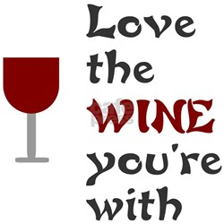 Love the wine you're with Shirt