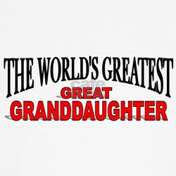 """""""The World's Greatest Great Granddaughter"""" Tee"""