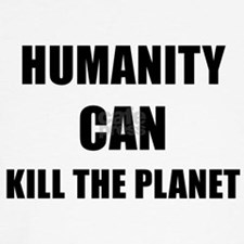HUMANITY CAN KILL THE PLANET