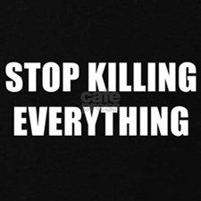 STOP KILLING EVERYTHING