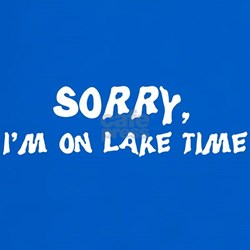 Sorry I'm on lake time T-Shirt