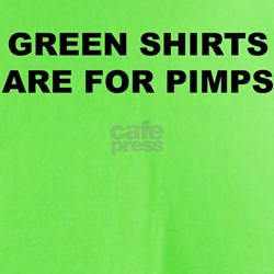 GREEN SHIRTS ARE FOR PIMPS T-Shirt