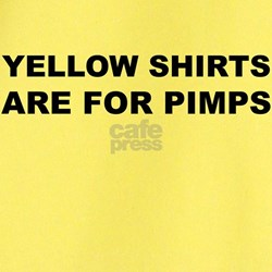 YELLOW SHIRTS ARE FOR PIMPS T
