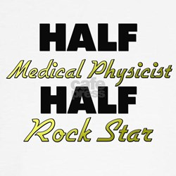 Half Medical Physicist Half Rock Star T-Shirt