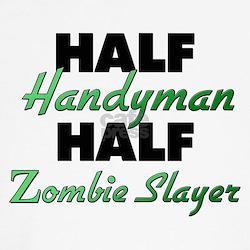 Half Handyman Half Zombie Slayer Shirt