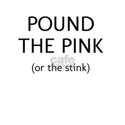 Pound The Pink (or the stink)