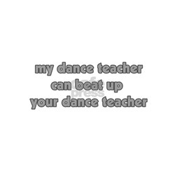 my dance teacher can beat up Shirt