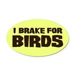 I Brake For Birds Oval Car Magnet