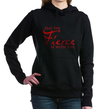 May the Fierce Be With You Woman's Hooded Sweatshirt