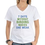 Without Birding One Weak Women's V-Neck T-Shirt