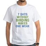 Without Birding One Weak White T-Shirt