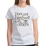 Does Not Bird Well With Others Women's T-Shirt