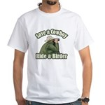 Save a Cowboy... Ride a Birder White T-Shirt