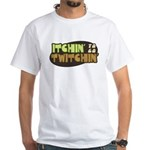 Itchin' to go Twitchin' White T-Shirt