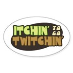 Itchin' to go Twitchin' Sticker (Oval)