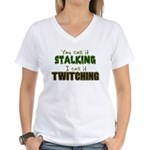 Stalking vs. Twitching Women's V-Neck T-Shirt