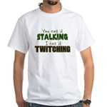 Stalking vs. Twitching White T-Shirt