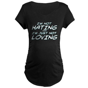 I'm Not Hating, I'm Just Not Loving Dark Maternity T-Shirt