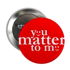 You Matter to Me Day Button (100)