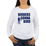Birders Gonna Bird Women's Long Sleeve T-Shirt