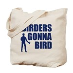 Birders Gonna Bird Tote Bag