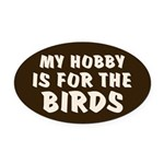 Hobby for the Birds Oval Car Magnet