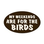 Weekends for the Birds Oval Car Magnet